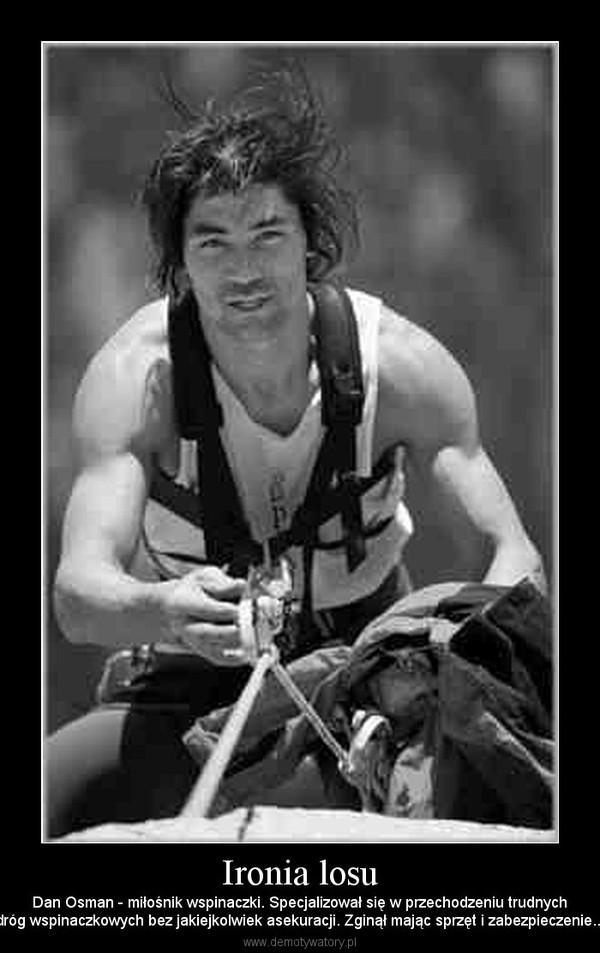 Ironia losu – Dan Osman - miłośnik wspinaczki. Specjalizował się w przechodzeniu trudnychdróg wspinaczkowych bez jakiejkolwiek asekuracji. Zginął mając sprzęt i zabezpieczenie...