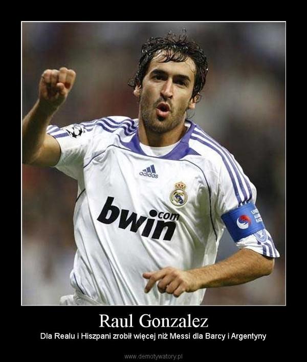 Raul Gonzalez – Dla Realu i Hiszpani zrobił więcej niż Messi dla Barcy i Argentyny