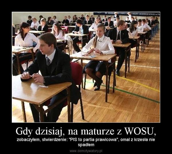 """Gdy dzisiaj, na maturze z WOSU, – zobaczyłem, stwierdzenie: """"PIS to partia prawicowa"""", omal z krzesła niespadłem"""