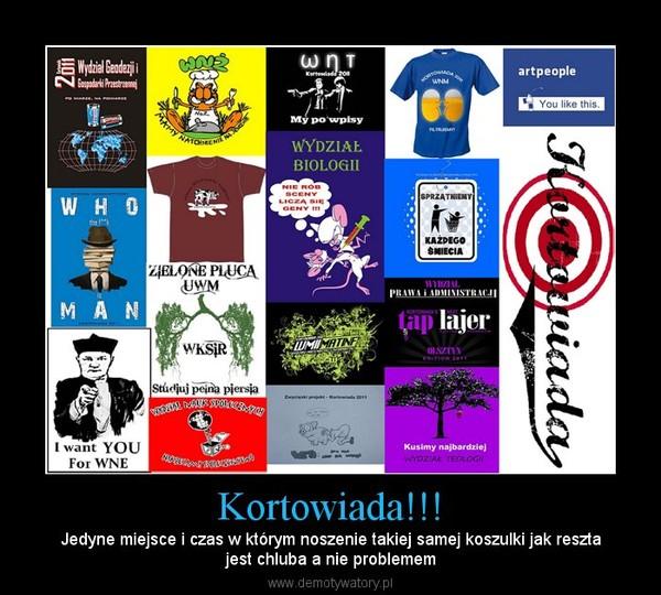 Kortowiada!!! – Jedyne miejsce i czas w którym noszenie takiej samej koszulki jak resztajest chluba a nie problemem