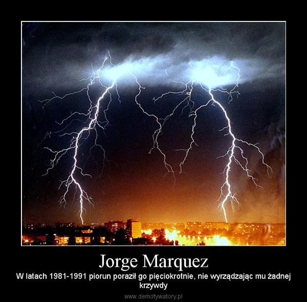 Jorge Marquez – W latach 1981-1991 piorun poraził go pięciokrotnie, nie wyrządzając mu żadnejkrzywdy