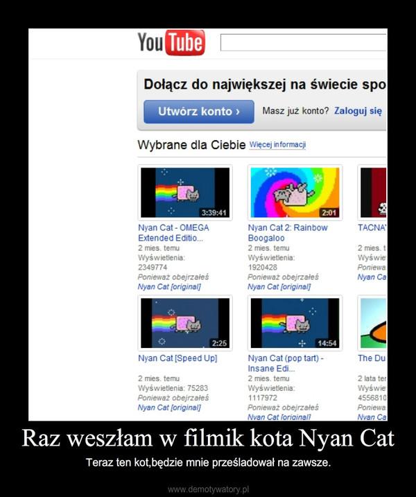 Raz weszłam w filmik kota Nyan Cat – Teraz ten kot,będzie mnie prześladował na zawsze.