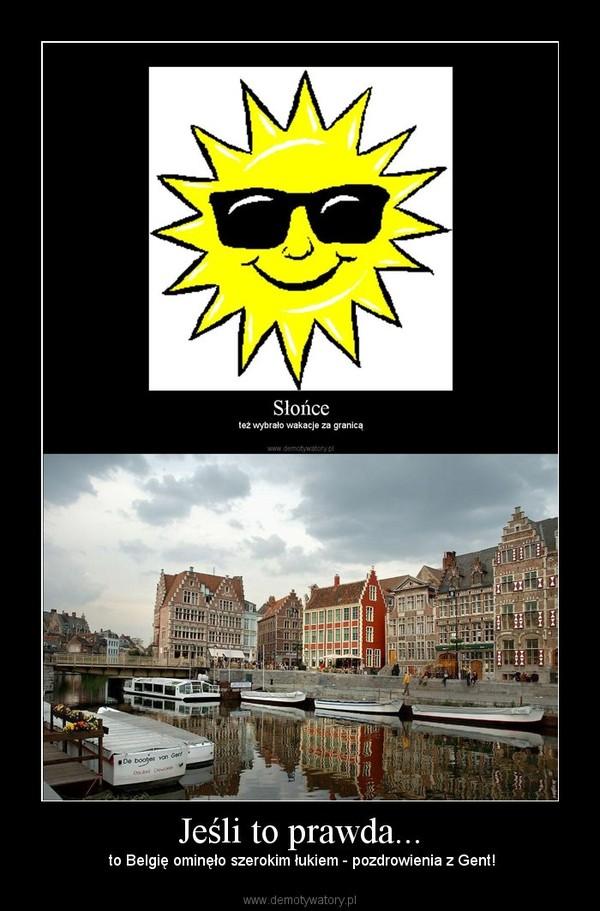 Jeśli to prawda... – to Belgię ominęło szerokim łukiem - pozdrowienia z Gent!