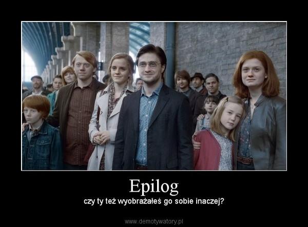 Epilog – czy ty też wyobrażałeś go sobie inaczej?