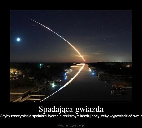 Spadająca gwiazda – Gdyby rzeczywiście spełniała życzenia czekałbym każdej nocy, żeby wypowiedzieć swoje