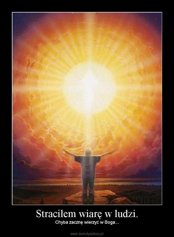 Straciłem wiarę w ludzi. – Chyba zacznę wierzyć w Boga...