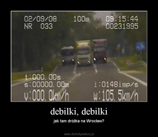 debilki, debilki – jak tam dróżka na Wrocław?