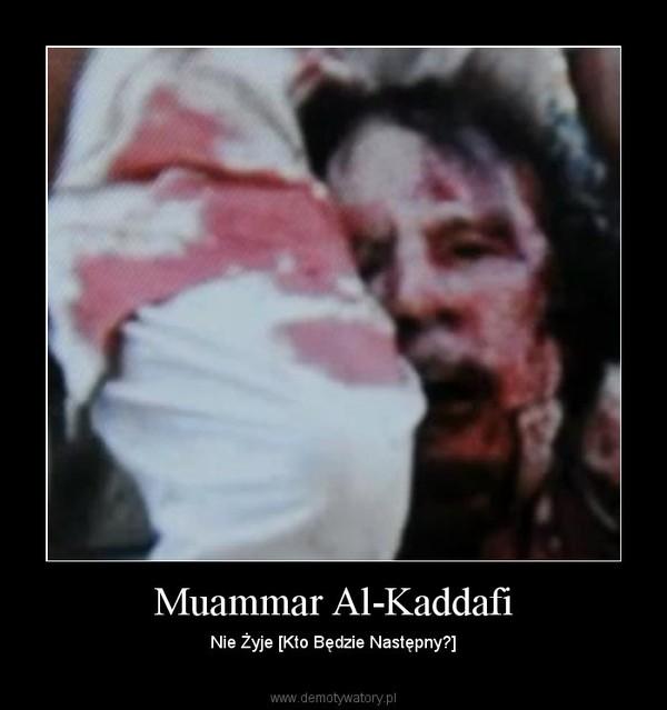 Muammar Al-Kaddafi – Nie Żyje [Kto Będzie Następny?]