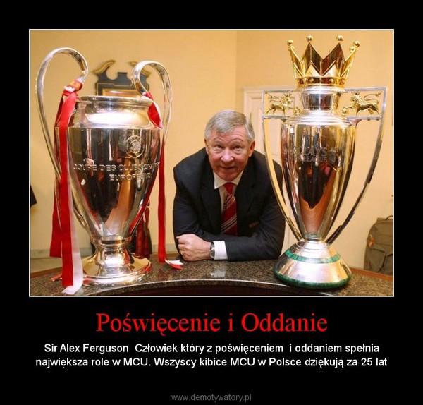 Poświęcenie i Oddanie – Sir Alex Ferguson  Człowiek który z poświęceniem  i oddaniem spełnia największa role w MCU. Wszyscy kibice MCU w Polsce dziękują za 25 lat