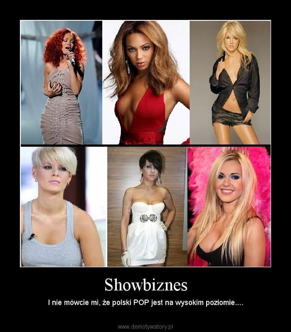 Showbiznes – I nie mówcie mi, że polski POP jest na wysokim poziomie....