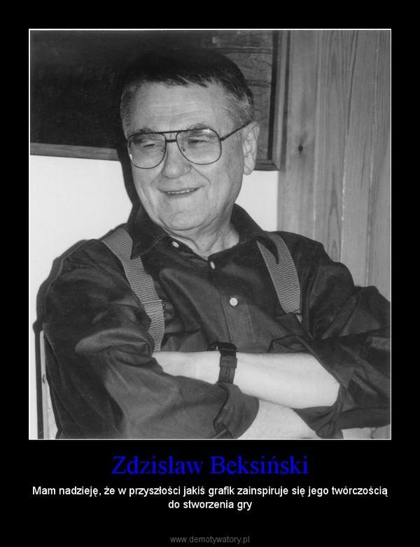 Zdzisław Beksiński – Mam nadzieję, że w przyszłości jakiś grafik zainspiruje się jego twórczością do stworzenia gry