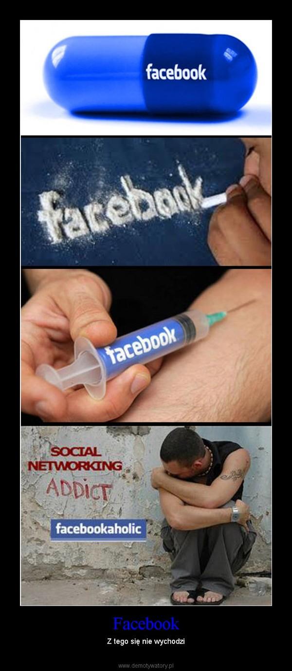 Facebook – Z tego się nie wychodzi