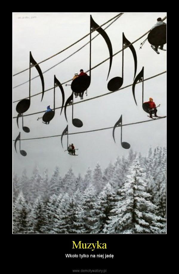 Muzyka – Wkoło tylko na niej jadę