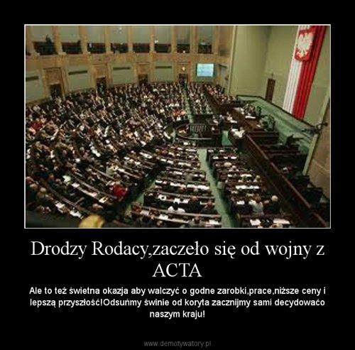 Drodzy Rodacy,zaczeło się od wojny z ACTA