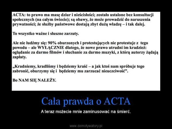 Cała prawda o ACTA – A teraz możecie mnie zaminusować na śmierć.