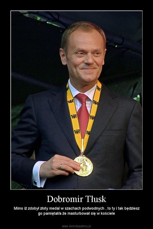 Dobromir Tłusk – Mimo iż zdobył złoty medal w szachach podwodnych , to ty i tak będziesz go pamiętał/a że masturbował się w kościele