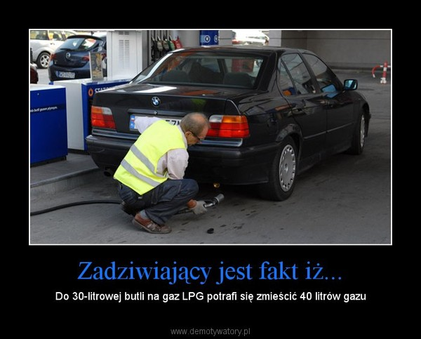 Zadziwiający jest fakt iż... – Do 30-litrowej butli na gaz LPG potrafi się zmieścić 40 litrów gazu