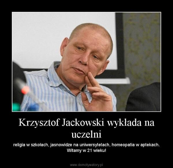 Krzysztof Jackowski wykłada na uczelni – religia w szkołach, jasnowidze na uniwersytetach, homeopatia w aptekach. Witamy w 21 wieku!