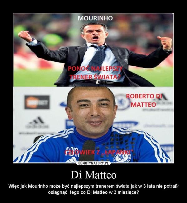 Di Matteo – Więc jak Mourinho może być najlepszym trenerem świata jak w 3 lata nie potrafił osiągnąć  tego co Di Matteo w 3 miesiące?