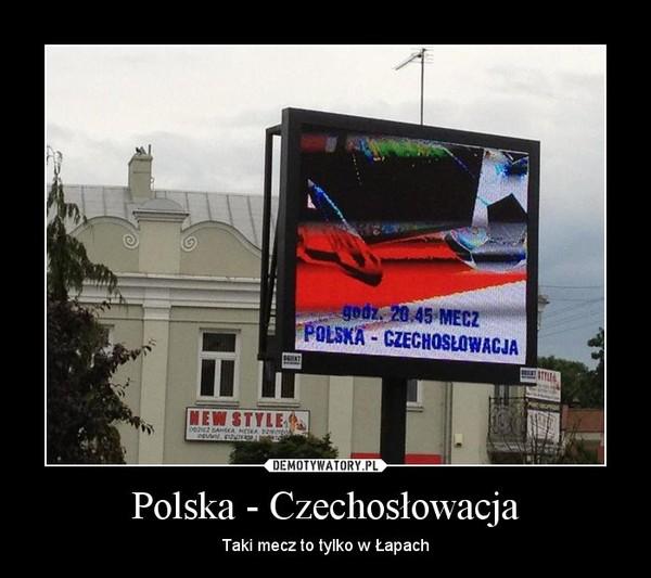 Polska - Czechosłowacja – Taki mecz to tylko w Łapach