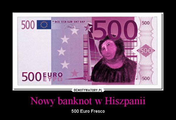 Nowy banknot w Hiszpanii – 500 Euro Fresco