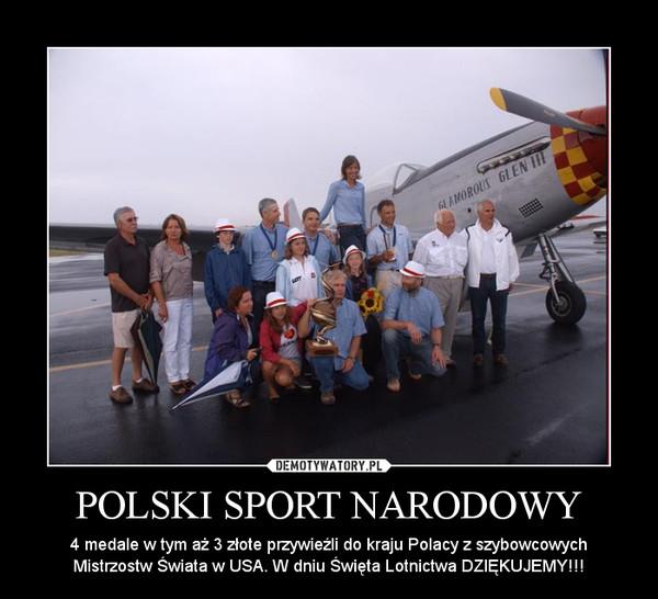 POLSKI SPORT NARODOWY – 4 medale w tym aż 3 złote przywieźli do kraju Polacy z szybowcowych Mistrzostw Świata w USA. W dniu Święta Lotnictwa DZIĘKUJEMY!!!