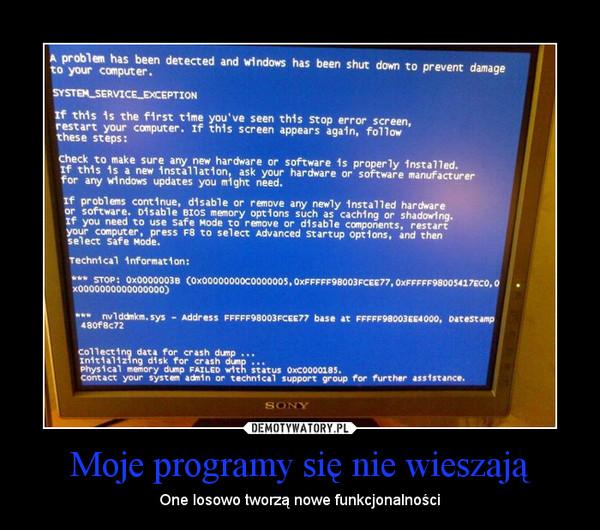 Moje programy się nie wieszają – One losowo tworzą nowe funkcjonalności