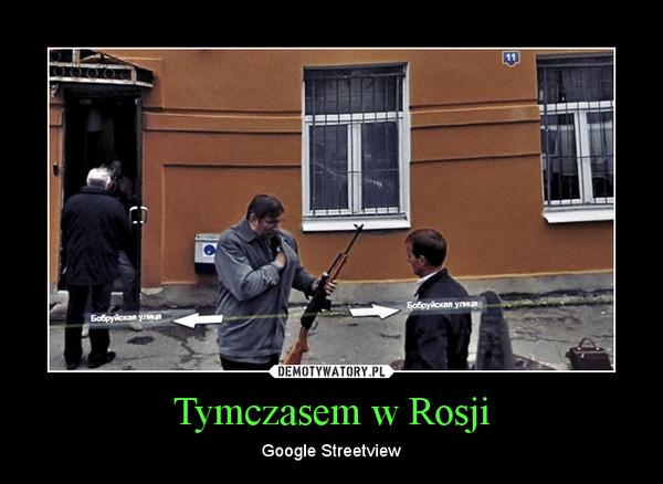 Tymczasem w Rosji – Google Streetview