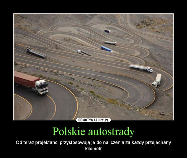 Polskie autostrady – Od teraz projektanci przystosowują je do naliczenia za każdy przejechany kilometr