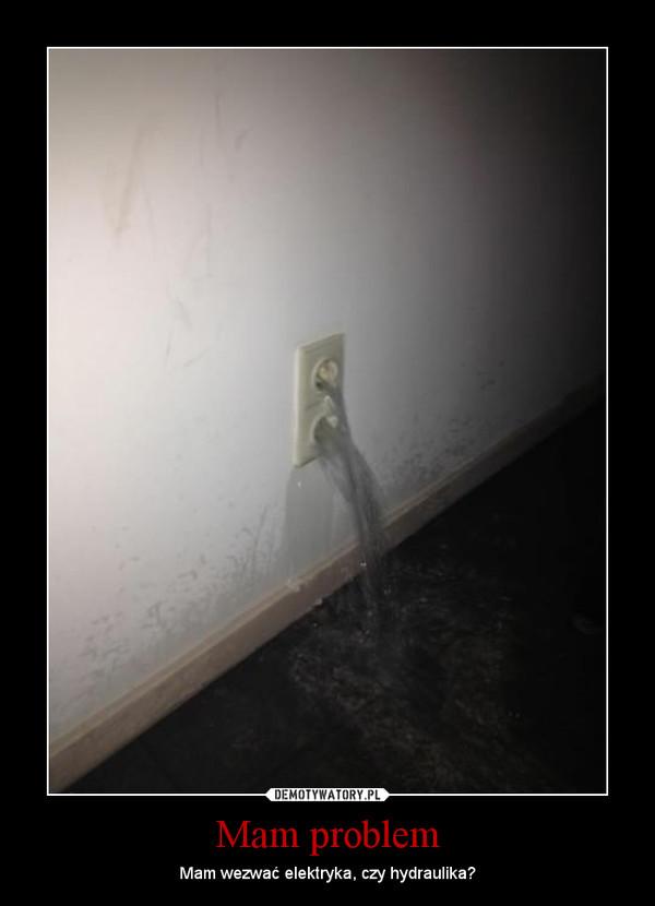 Mam problem – Mam wezwać elektryka, czy hydraulika?