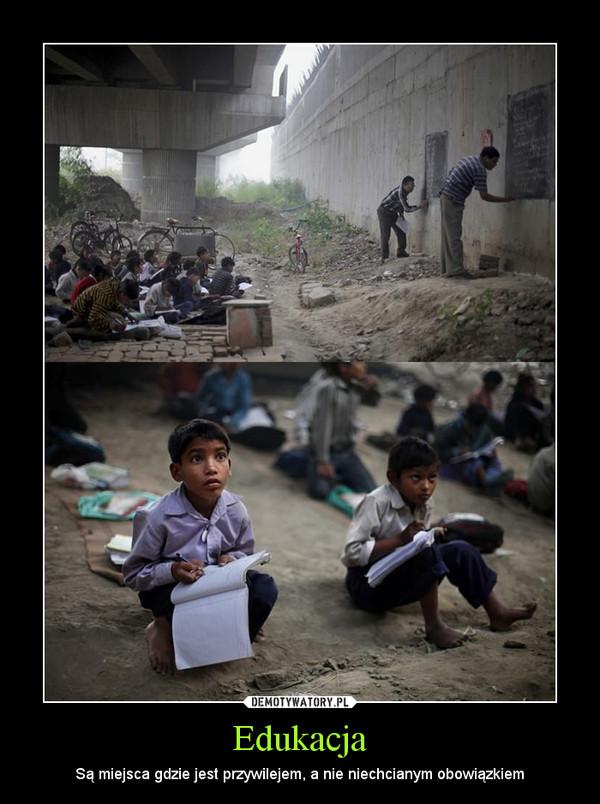 Edukacja – Są miejsca gdzie jest przywilejem, a nie niechcianym obowiązkiem