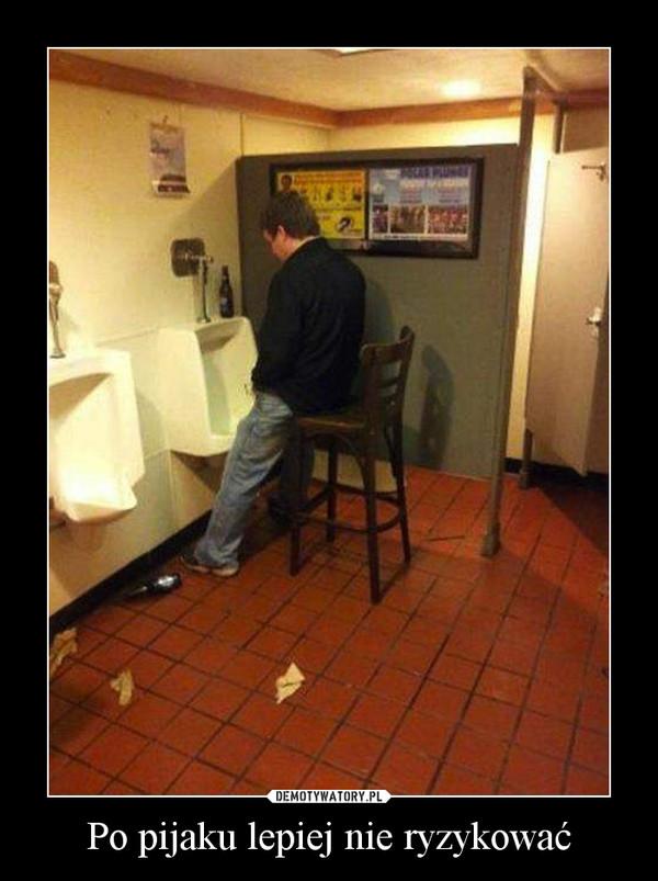 Po pijaku lepiej nie ryzykować –