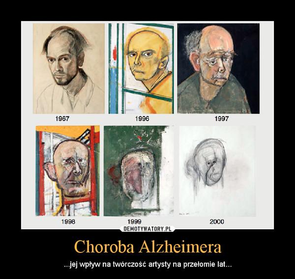 Choroba Alzheimera – ...jej wpływ na twórczość artysty na przełomie lat...