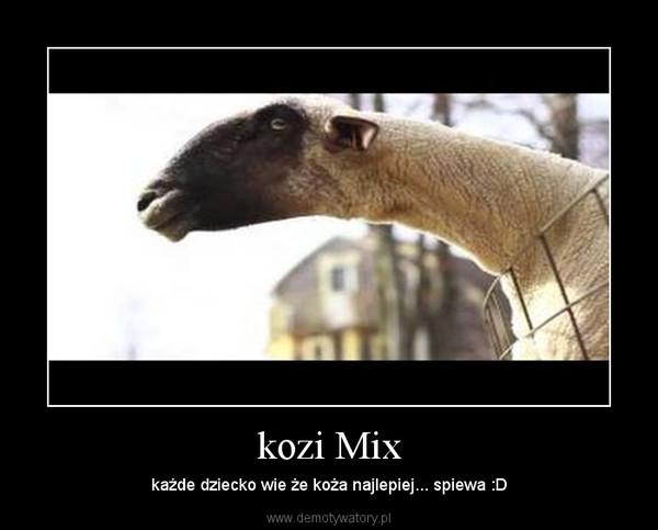 kozi Mix – każde dziecko wie że koża najlepiej... spiewa :D