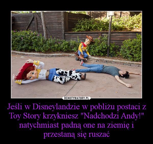 """Jeśli w Disneylandzie w pobliżu postaci z Toy Story krzykniesz """"Nadchodzi Andy!"""" natychmiast padną one na ziemię i przestaną się ruszać –"""