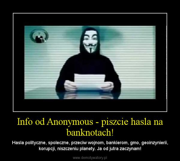 Info od Anonymous - piszcie hasla na banknotach! – Hasla polityczne, spoleczne, przeciw wojnom, bankierom, gmo, geoinzynierii, korupcji, niszczeniu planety. Ja od jutra zaczynam!