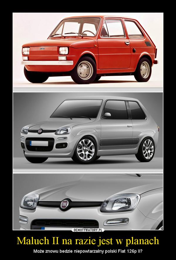 Maluch II na razie jest w planach – Może znowu bedzie niepowtarzalny polski Fiat 126p II?