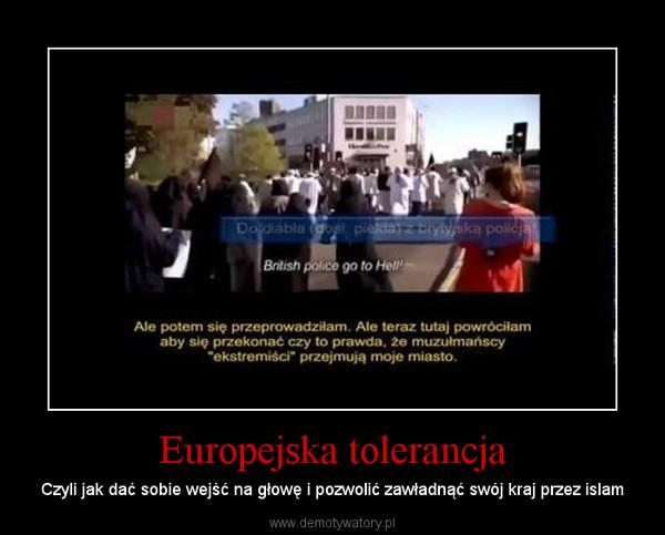 Europejska tolerancja – Czyli jak dać sobie wejść na głowę i pozwolić zawładnąć swój kraj przez islam