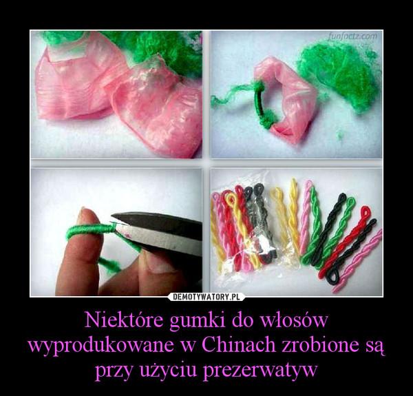 Niektóre gumki do włosów wyprodukowane w Chinach zrobione są przy użyciu prezerwatyw –