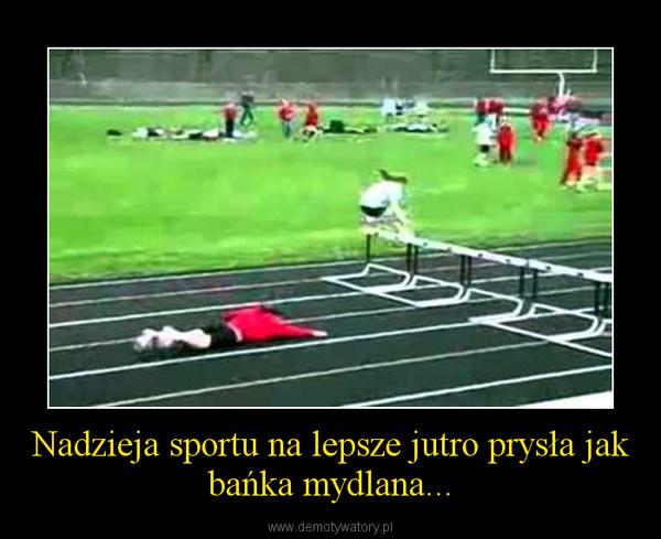Nadzieja sportu na lepsze jutro prysła jak bańka mydlana... –