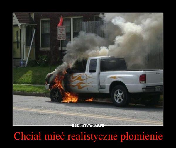Chciał mieć realistyczne płomienie –