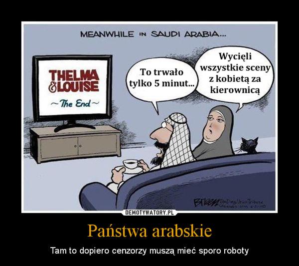Państwa arabskie – Tam to dopiero cenzorzy muszą mieć sporo roboty
