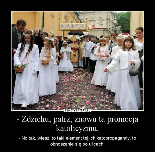 - Zdzichu, patrz, znowu ta promocja katolicyzmu.