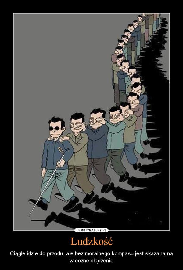 Ludzkość – Ciągle idzie do przodu, ale bez moralnego kompasu jest skazana na wieczne błądzenie