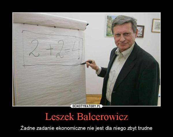 Leszek Balcerowicz – Żadne zadanie ekonomiczne nie jest dla niego zbyt trudne