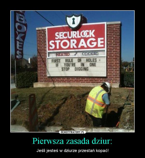 Pierwsza zasada dziur: – Jeśli jesteś w dziurze przestań kopać!