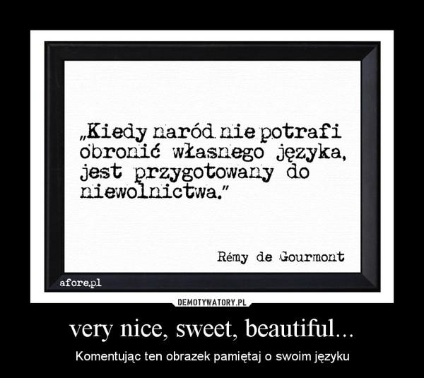 very nice, sweet, beautiful... – Komentując ten obrazek pamiętaj o swoim języku