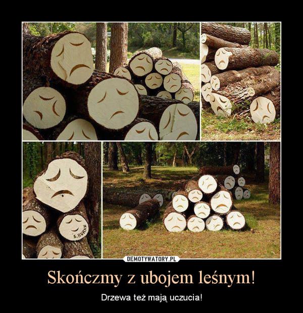 Skończmy z ubojem leśnym! – Drzewa też mają uczucia!