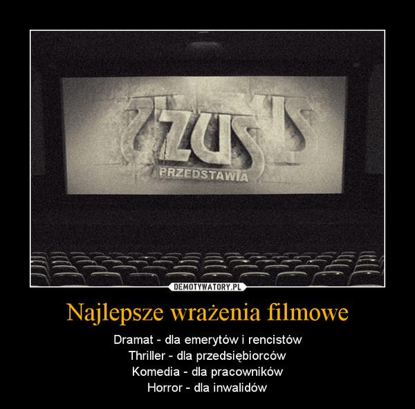 Najlepsze wrażenia filmowe – Dramat - dla emerytów i rencistówThriller - dla przedsiębiorcówKomedia - dla pracownikówHorror - dla inwalidów