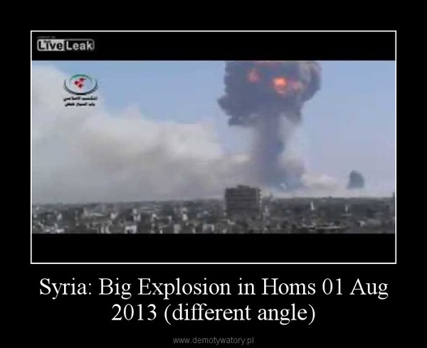 Syria: Big Explosion in Homs 01 Aug 2013 (different angle) –